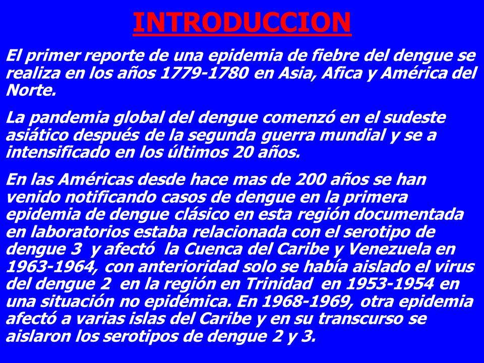 INTRODUCCION El primer reporte de una epidemia de fiebre del dengue se realiza en los años 1779-1780 en Asia, Afica y América del Norte. La pandemia g