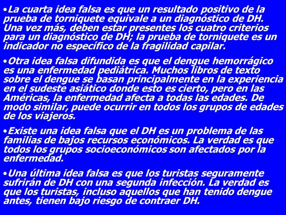 La cuarta idea falsa es que un resultado positivo de la prueba de torniquete equivale a un diagnóstico de DH. Una vez más, deben estar presentes los c