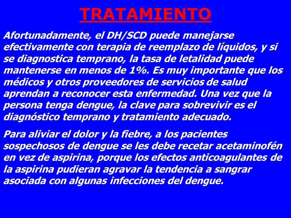 TRATAMIENTO Afortunadamente, el DH/SCD puede manejarse efectivamente con terapia de reemplazo de líquidos, y si se diagnostica temprano, la tasa de le