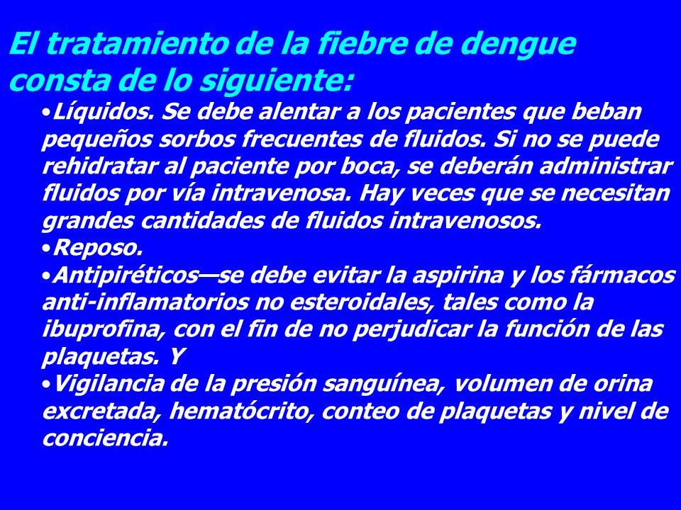 El tratamiento de la fiebre de dengue consta de lo siguiente: Líquidos. Se debe alentar a los pacientes que beban pequeños sorbos frecuentes de fluido