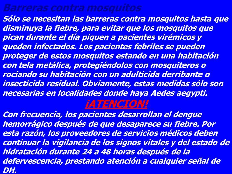 Barreras contra mosquitos Sólo se necesitan las barreras contra mosquitos hasta que disminuya la fiebre, para evitar que los mosquitos que pican duran