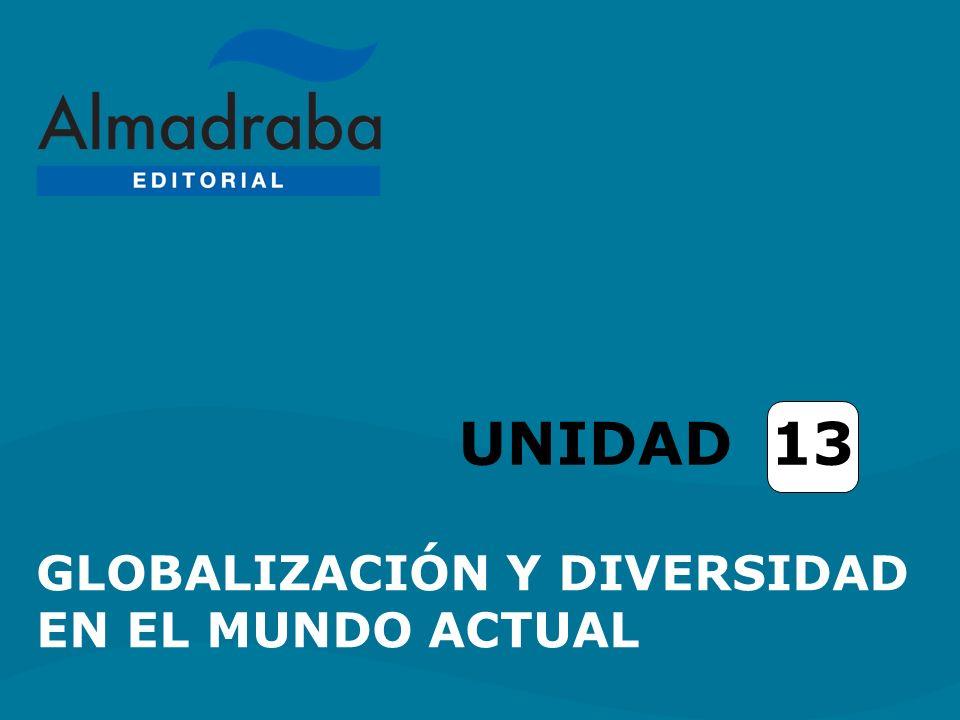 UNIDAD 13 GLOBALIZACIÓN Y DIVERSIDAD EN EL MUNDO ACTUAL