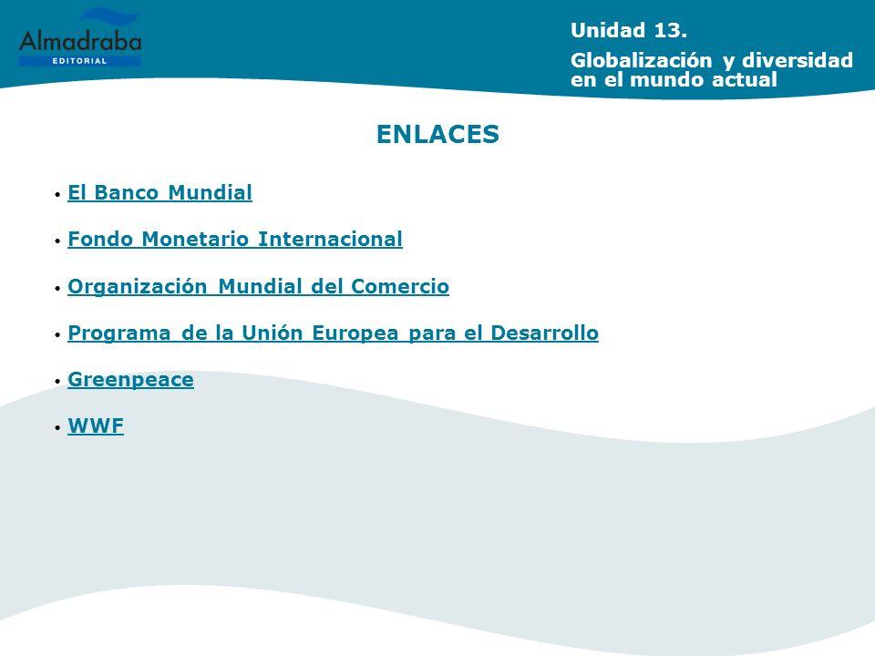 ENLACES El Banco Mundial Fondo Monetario Internacional Organización Mundial del Comercio Programa de la Unión Europea para el Desarrollo Greenpeace WW