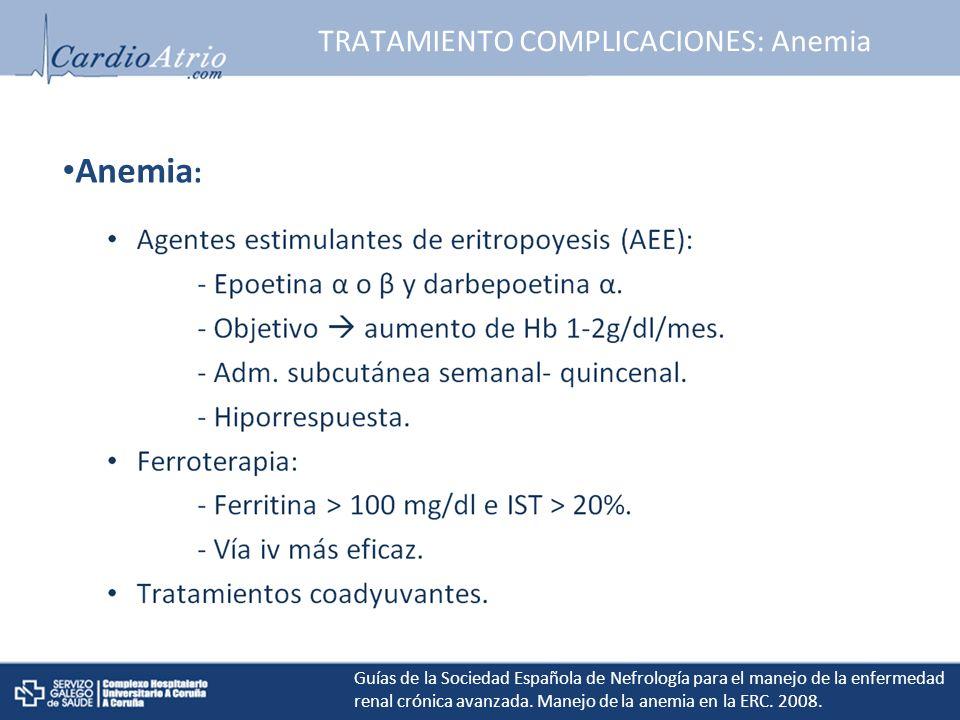 TRATAMIENTO COMPLICACIONES: Anemia OBJETIVOS DE HEMOGLOBINA En todos pacientes con ERC, la concentración de Hb debería ser > 11 g/dl.