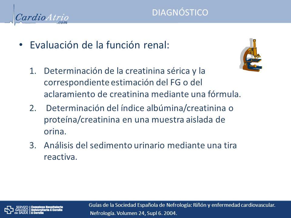 DIAGNÓSTICO Evaluación de la función renal: 1.Determinación de la creatinina sérica y la correspondiente estimación del FG o del aclaramiento de creatinina mediante una fórmula.