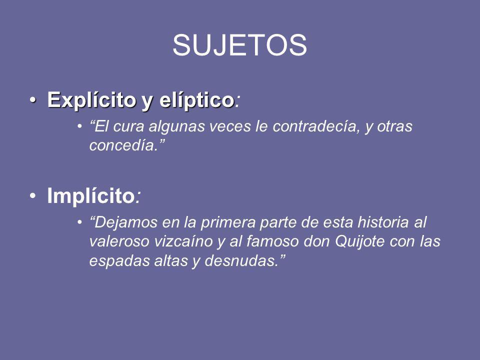 SUJETOS Explícito y elípticoExplícito y elíptico: El cura algunas veces le contradecía, y otras concedía.