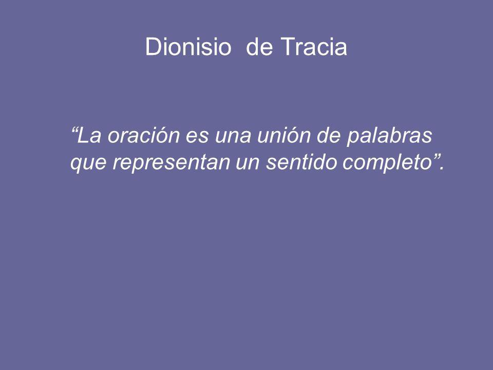 Dionisio de Tracia La oración es una unión de palabras que representan un sentido completo.