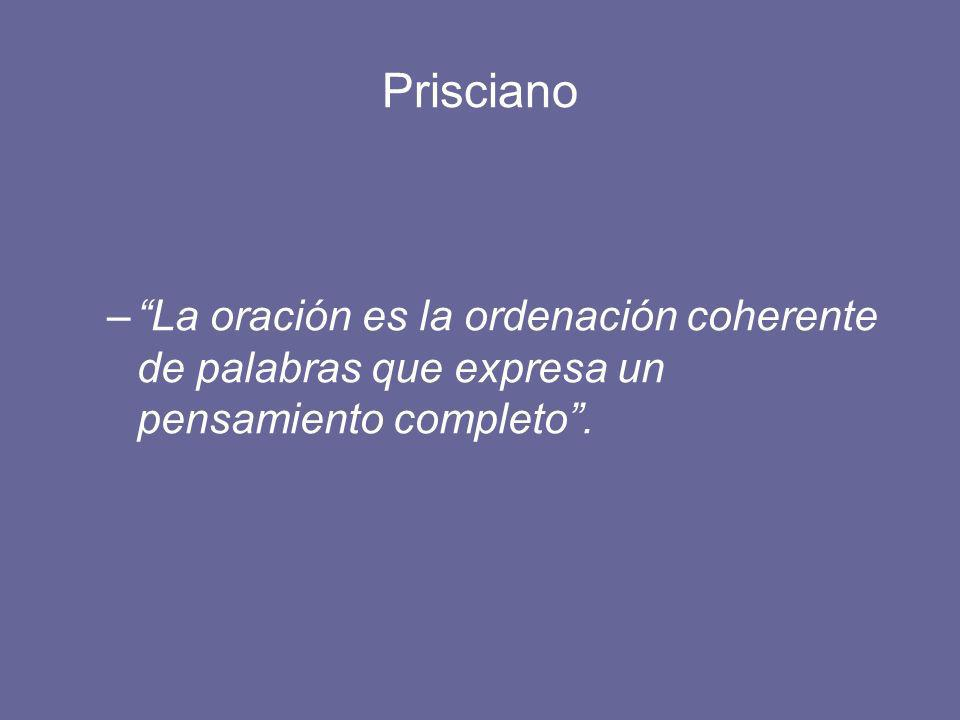 Prisciano –La oración es la ordenación coherente de palabras que expresa un pensamiento completo.