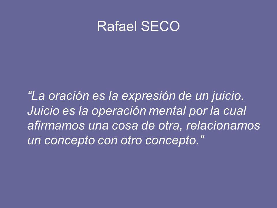 Rafael SECO La oración es la expresión de un juicio.