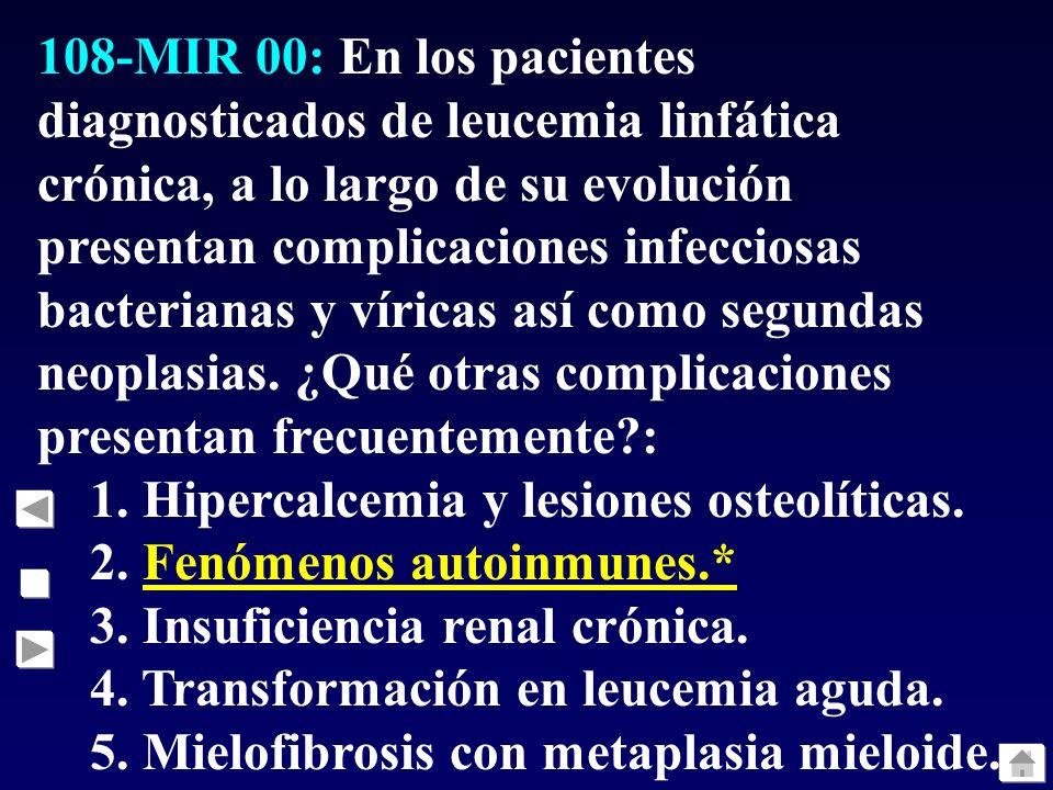 108-MIR 00: En los pacientes diagnosticados de leucemia linfática crónica, a lo largo de su evolución presentan complicaciones infecciosas bacterianas
