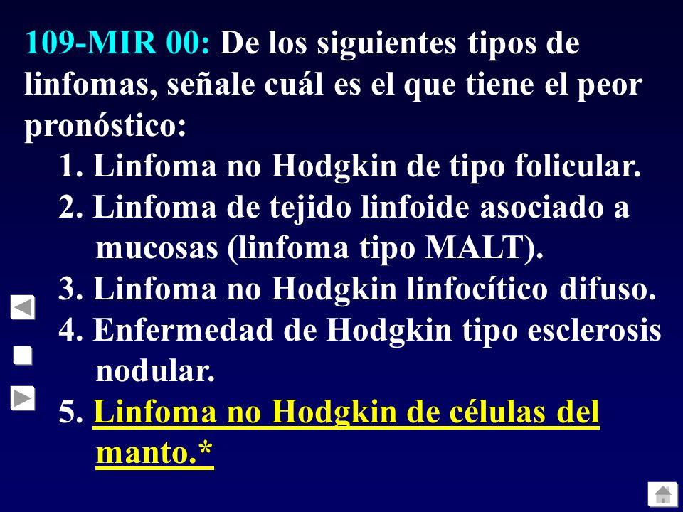 109-MIR 00: De los siguientes tipos de linfomas, señale cuál es el que tiene el peor pronóstico: 1. Linfoma no Hodgkin de tipo folicular. 2. Linfoma d