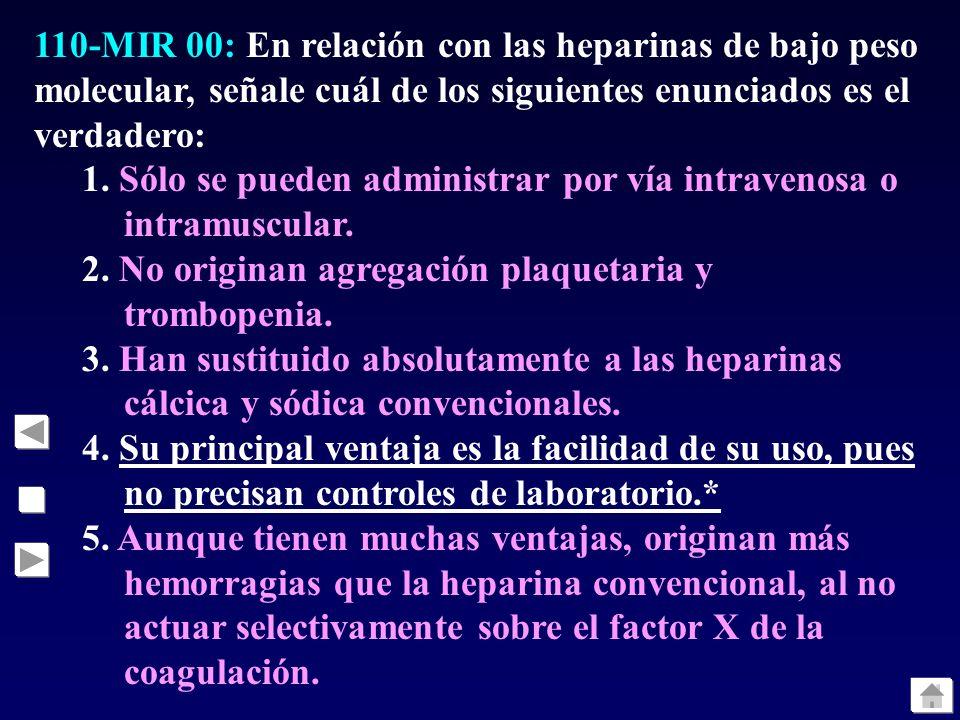 110-MIR 00: En relación con las heparinas de bajo peso molecular, señale cuál de los siguientes enunciados es el verdadero: 1. Sólo se pueden administ