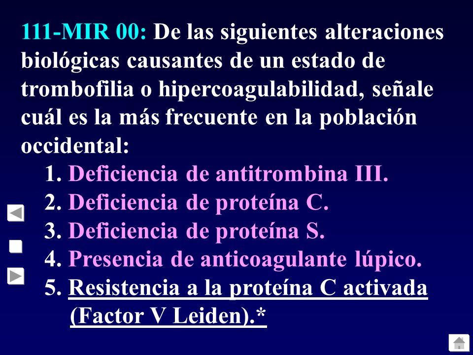 111-MIR 00: De las siguientes alteraciones biológicas causantes de un estado de trombofilia o hipercoagulabilidad, señale cuál es la más frecuente en