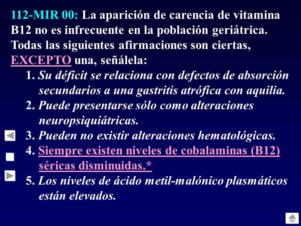 112-MIR 00: La aparición de carencia de vitamina B12 no es infrecuente en la población geriátrica. Todas las siguientes afirmaciones son ciertas, EXCE