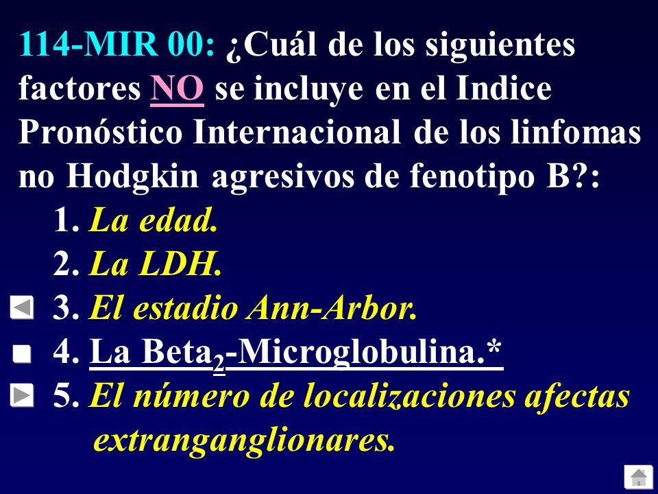 114-MIR 00: ¿Cuál de los siguientes factores NO se incluye en el Indice Pronóstico Internacional de los linfomas no Hodgkin agresivos de fenotipo B?: