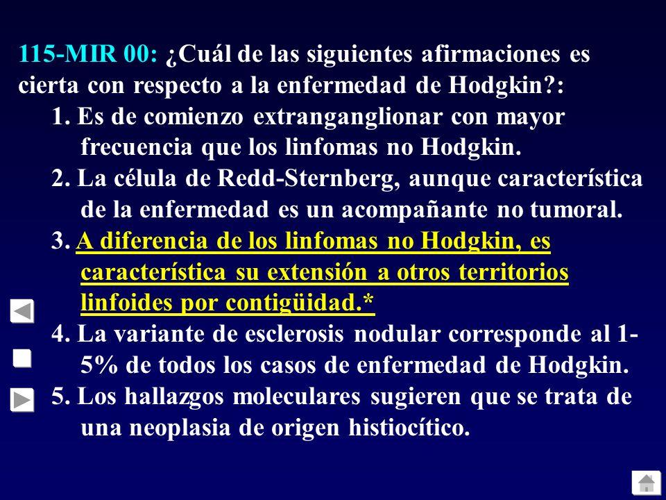 115-MIR 00: ¿Cuál de las siguientes afirmaciones es cierta con respecto a la enfermedad de Hodgkin?: 1. Es de comienzo extranganglionar con mayor frec