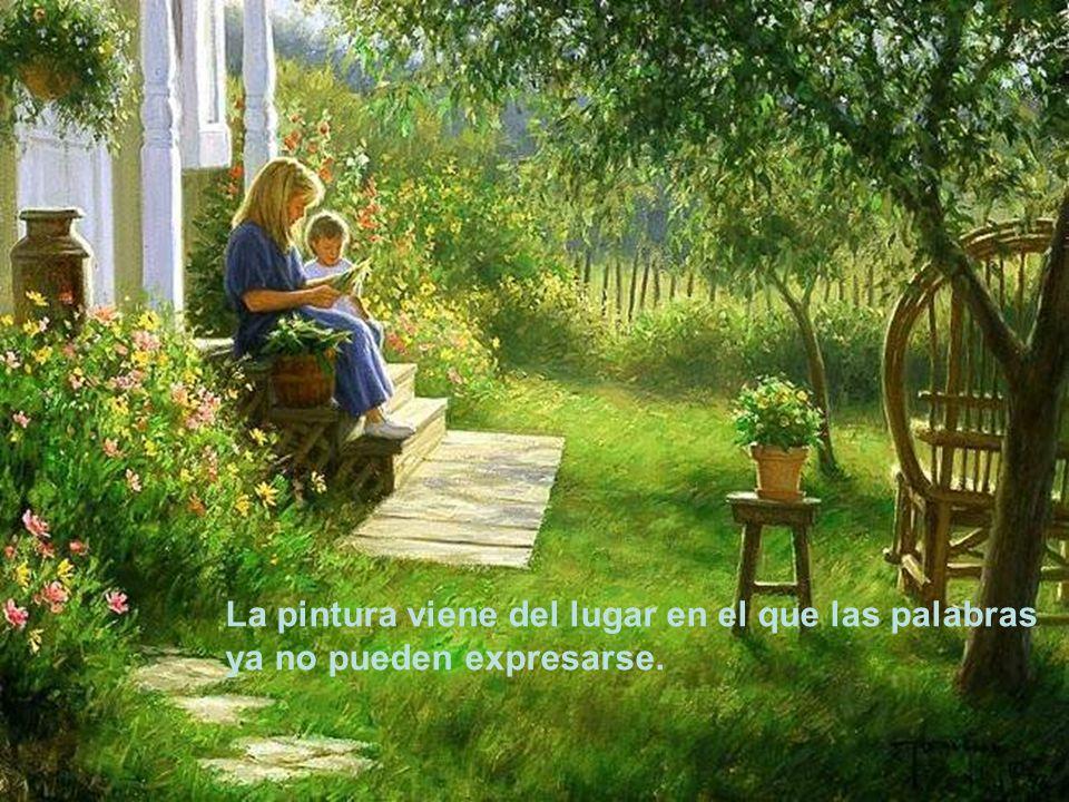 La pintura viene del lugar en el que las palabras ya no pueden expresarse.