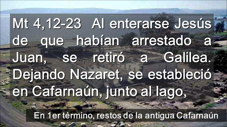 Desde Cafarnaún, recorre toda la Galilea Después del bautismo, Jesús ya no vuelve a Nazaret