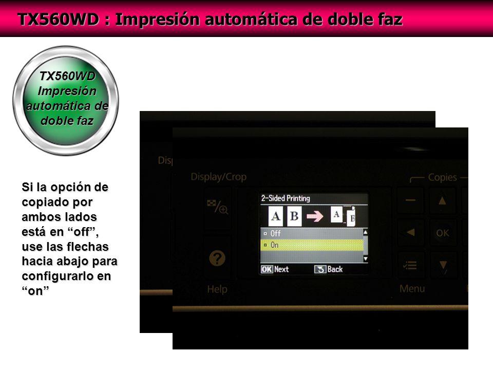 TX560WD Impresión automática de doble faz TX560WD : Impresión automática de doble faz Si la opción de copiado por ambos lados está en off, use las flechas hacia abajo para configurarlo en on
