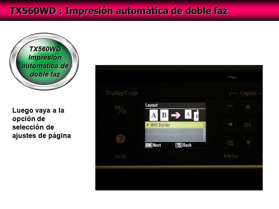 TX560WD Impresión automática de doble faz TX560WD : Impresión automática de doble faz Luego vaya a la opción de selección de ajustes de página