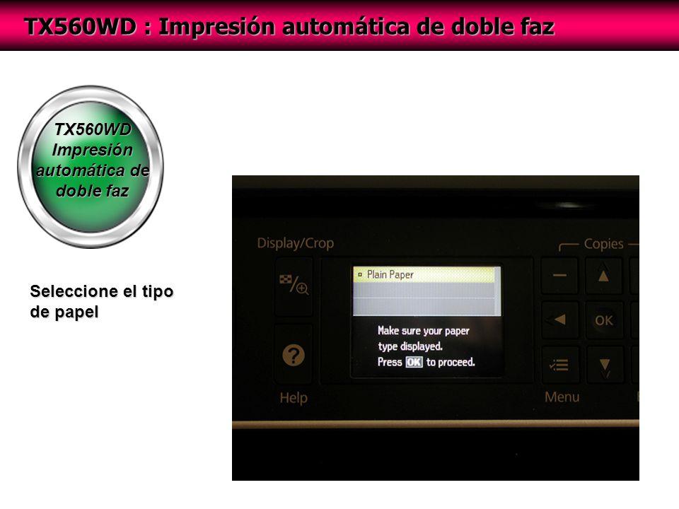 TX560WD Impresión automática de doble faz TX560WD : Impresión automática de doble faz Seleccione el tipo de papel