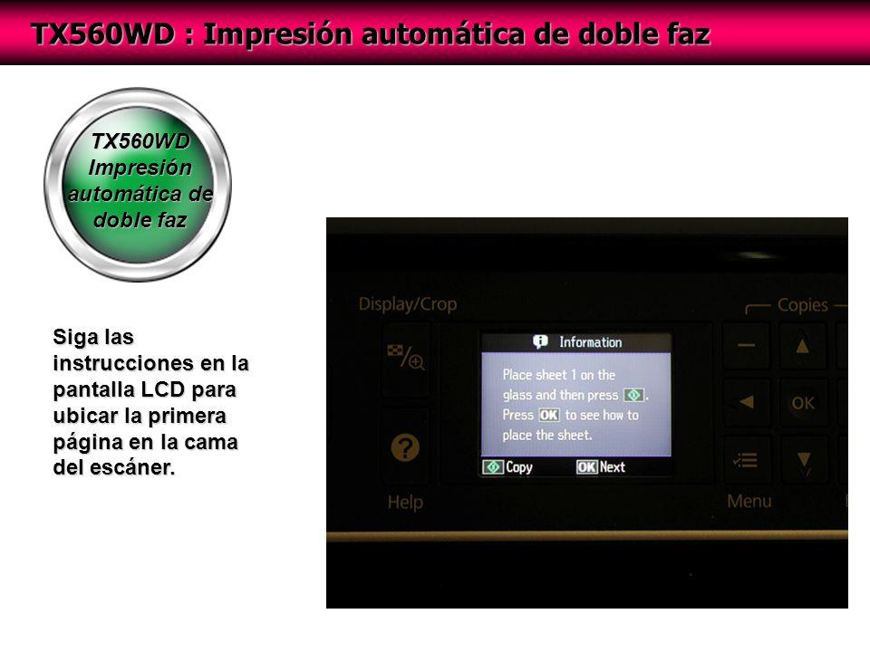 TX560WD Impresión automática de doble faz TX560WD : Impresión automática de doble faz Siga las instrucciones en la pantalla LCD para ubicar la primera página en la cama del escáner.