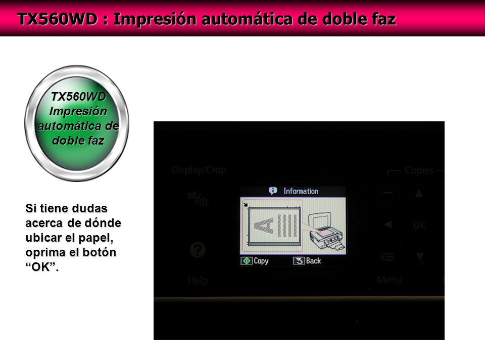 TX560WD Impresión automática de doble faz TX560WD : Impresión automática de doble faz Si tiene dudas acerca de dónde ubicar el papel, oprima el botónOK.