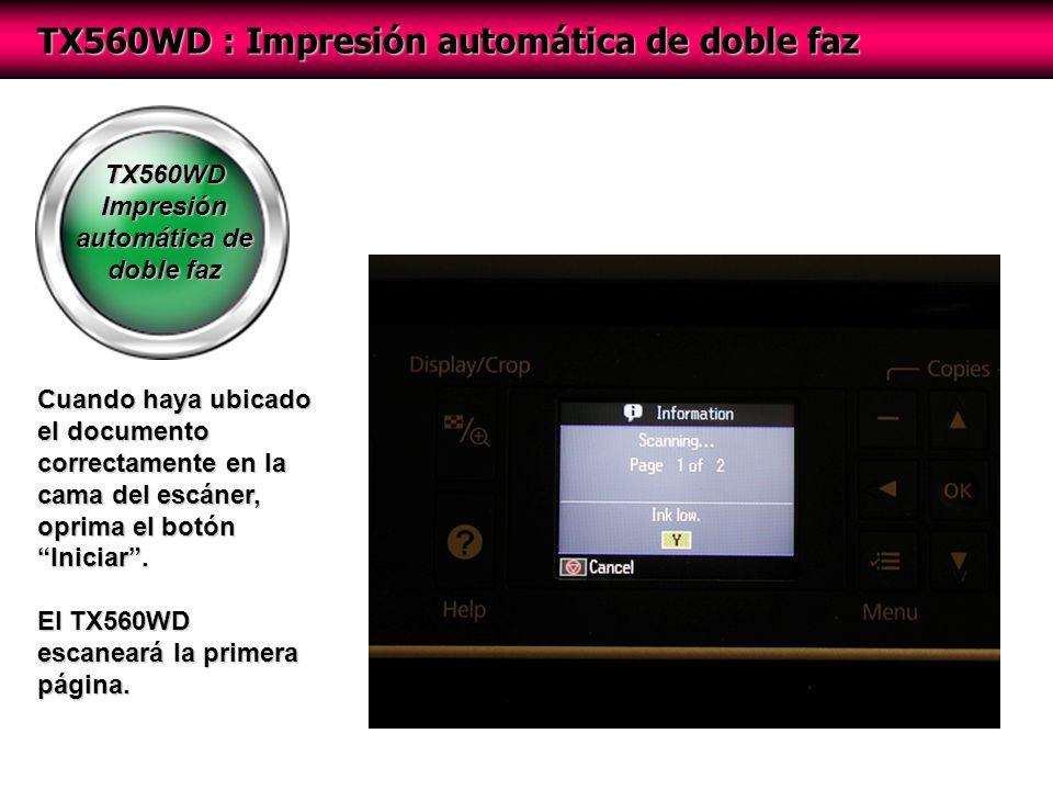 TX560WD Impresión automática de doble faz TX560WD : Impresión automática de doble faz Cuando haya ubicado el documento correctamente en la cama del escáner, oprima el botón Iniciar.
