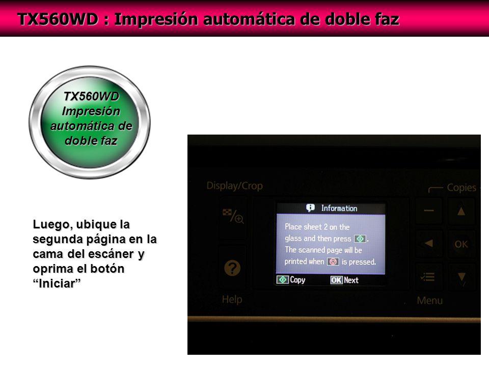 TX560WD Impresión automática de doble faz TX560WD : Impresión automática de doble faz Luego, ubique la segunda página en la cama del escáner y oprima el botón Iniciar