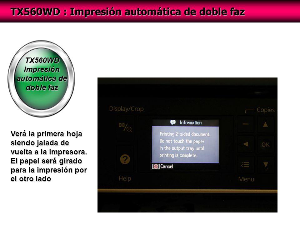 TX560WD Impresión automática de doble faz TX560WD : Impresión automática de doble faz Verá la primera hoja siendo jalada de vuelta a la impresora.