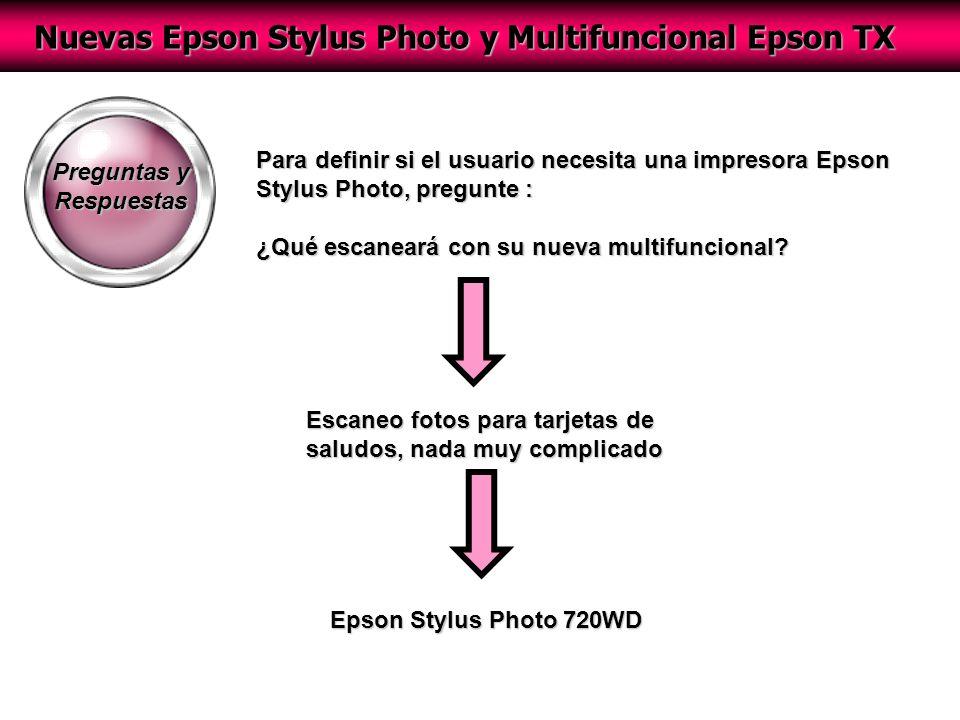 Nuevas Epson Stylus Photo y Multifuncional Epson TX Preguntas y Respuestas Para definir si el usuario necesita una impresora Epson Stylus Photo, pregunte : ¿Qué escaneará con su nueva multifuncional.