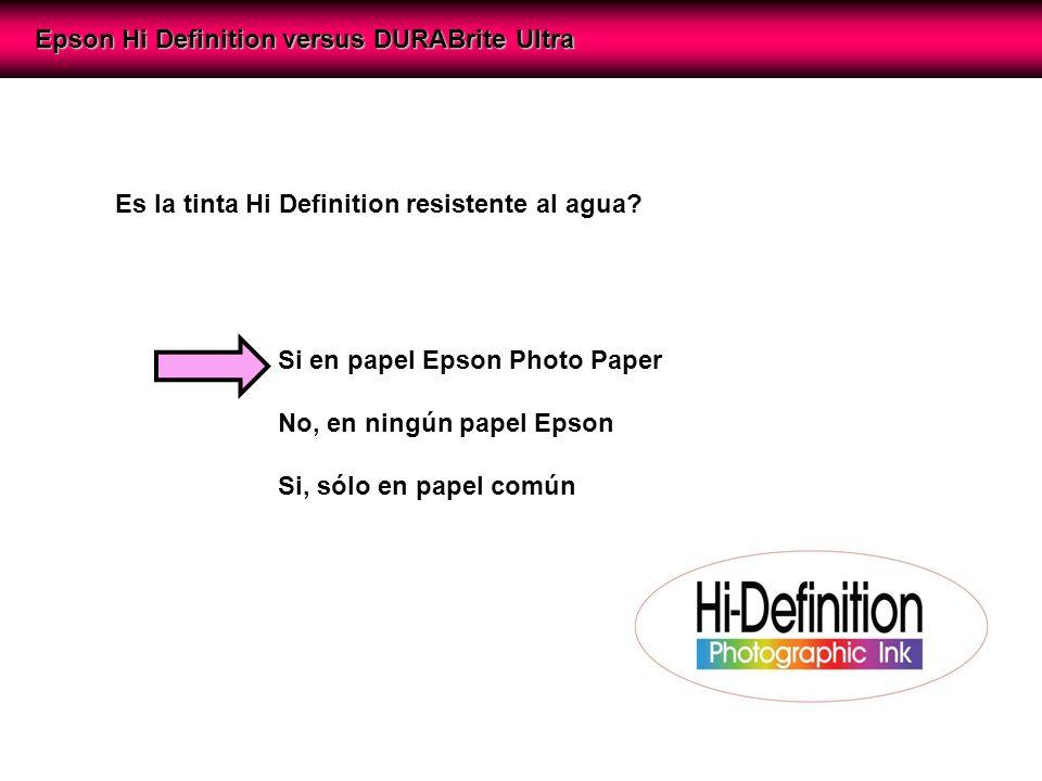 Epson Hi Definition versus DURABrite Ultra Es la tinta Hi Definition resistente al agua.