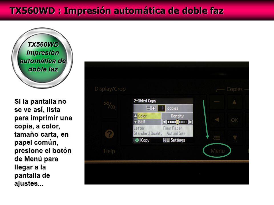 TX560WD Impresión automática de doble faz TX560WD : Impresión automática de doble faz Si la pantalla no se ve así, lista para imprimir una copia, a color, tamaño carta, en papel común, presione el botón de Menú para llegar a la pantalla de ajustes...