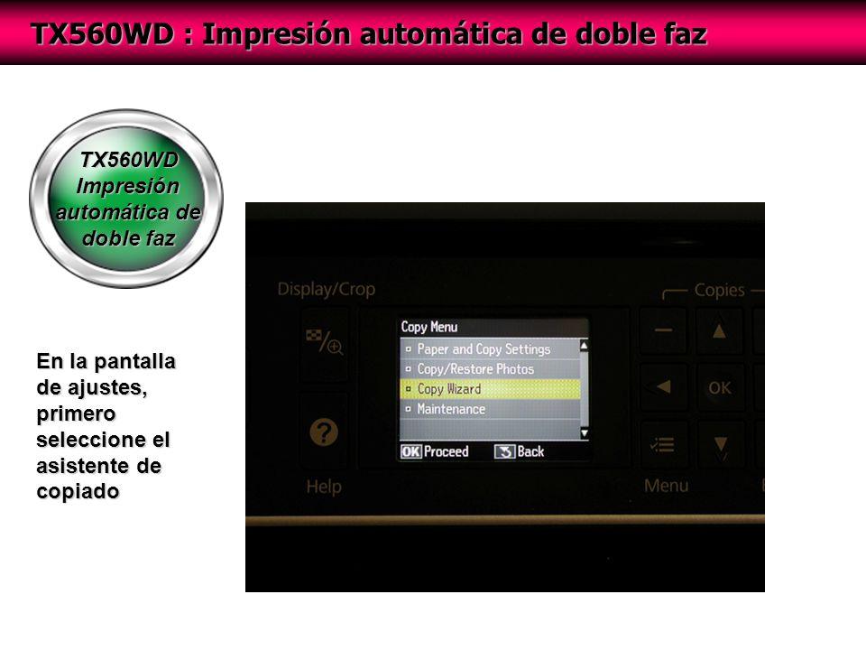 TX560WD Impresión automática de doble faz TX560WD : Impresión automática de doble faz En la pantalla de ajustes, primero seleccione el asistente de copiado