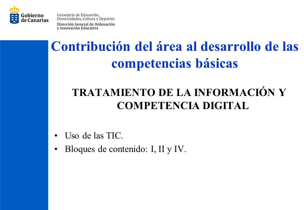 Contribución del área al desarrollo de las competencias básicas TRATAMIENTO DE LA INFORMACIÓN Y COMPETENCIA DIGITAL Uso de las TIC. Bloques de conteni
