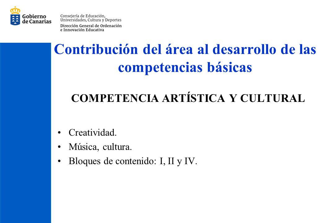 Contribución del área al desarrollo de las competencias básicas COMPETENCIA ARTÍSTICA Y CULTURAL Creatividad. Música, cultura. Bloques de contenido: I
