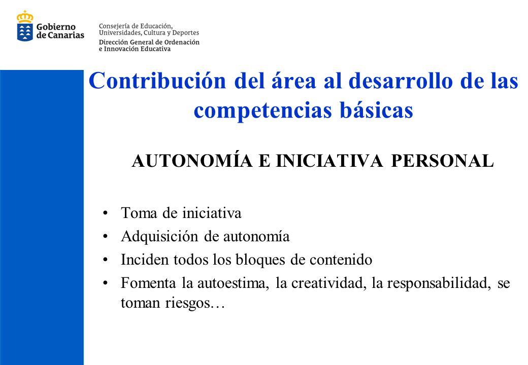 Contribución del área al desarrollo de las competencias básicas AUTONOMÍA E INICIATIVA PERSONAL Toma de iniciativa Adquisición de autonomía Inciden to