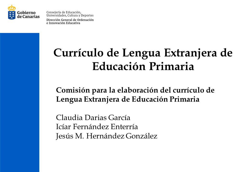 Currículo de Lengua Extranjera de Educación Primaria Comisión para la elaboración del currículo de Lengua Extranjera de Educación Primaria Claudia Dar