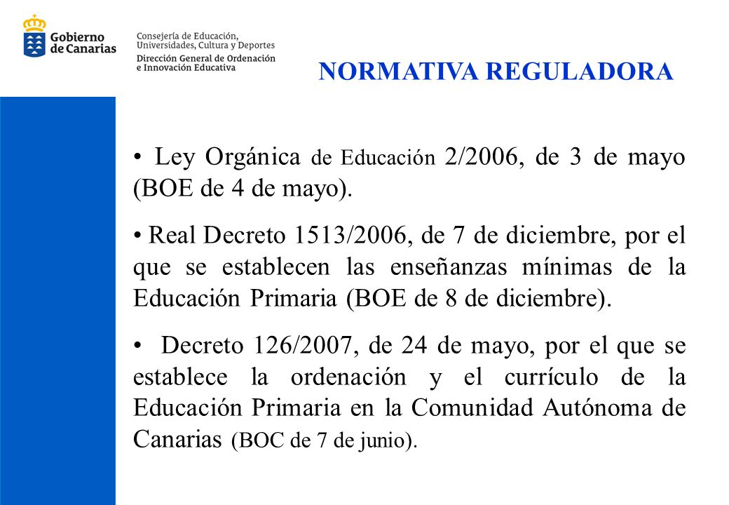 Ley Orgánica de Educación 2/2006, de 3 de mayo (BOE de 4 de mayo). Real Decreto 1513/2006, de 7 de diciembre, por el que se establecen las enseñanzas