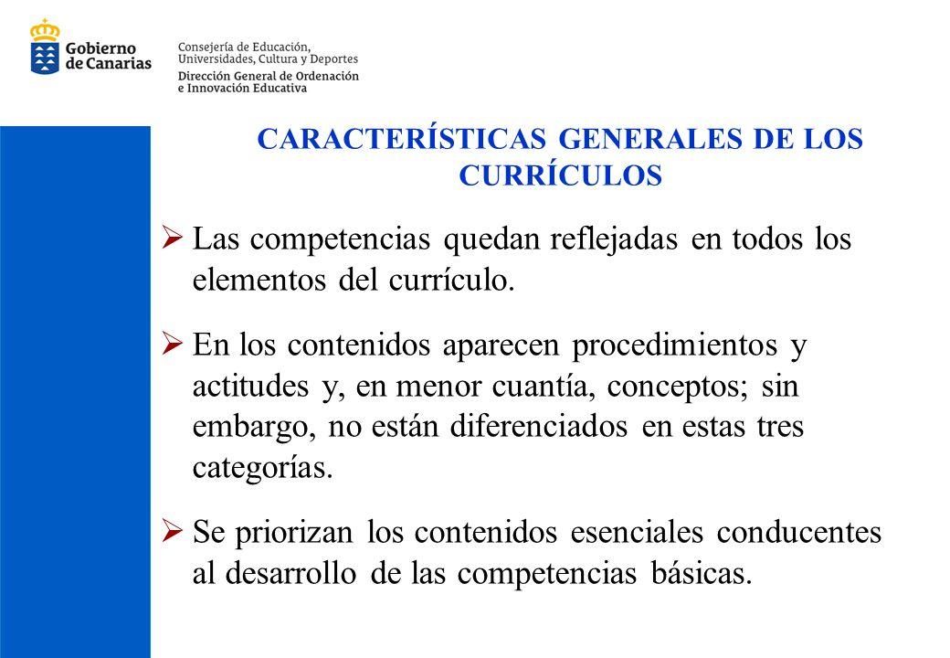 CARACTERÍSTICAS GENERALES DE LOS CURRÍCULOS Las competencias quedan reflejadas en todos los elementos del currículo. En los contenidos aparecen proced
