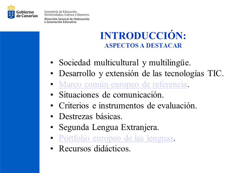 INTRODUCCIÓN: ASPECTOS A DESTACAR Sociedad multicultural y multilingüe. Desarrollo y extensión de las tecnologías TIC. Marco común europeo de referenc