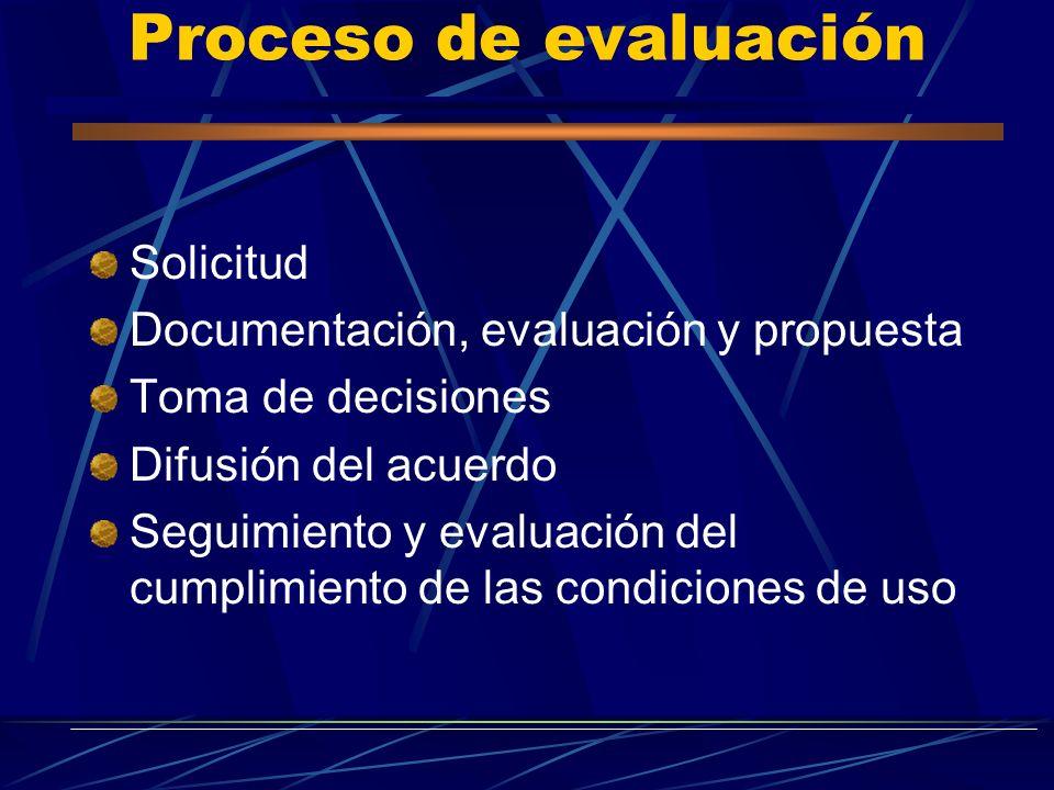 Proceso de evaluación Solicitud Documentación, evaluación y propuesta Toma de decisiones Difusión del acuerdo Seguimiento y evaluación del cumplimient