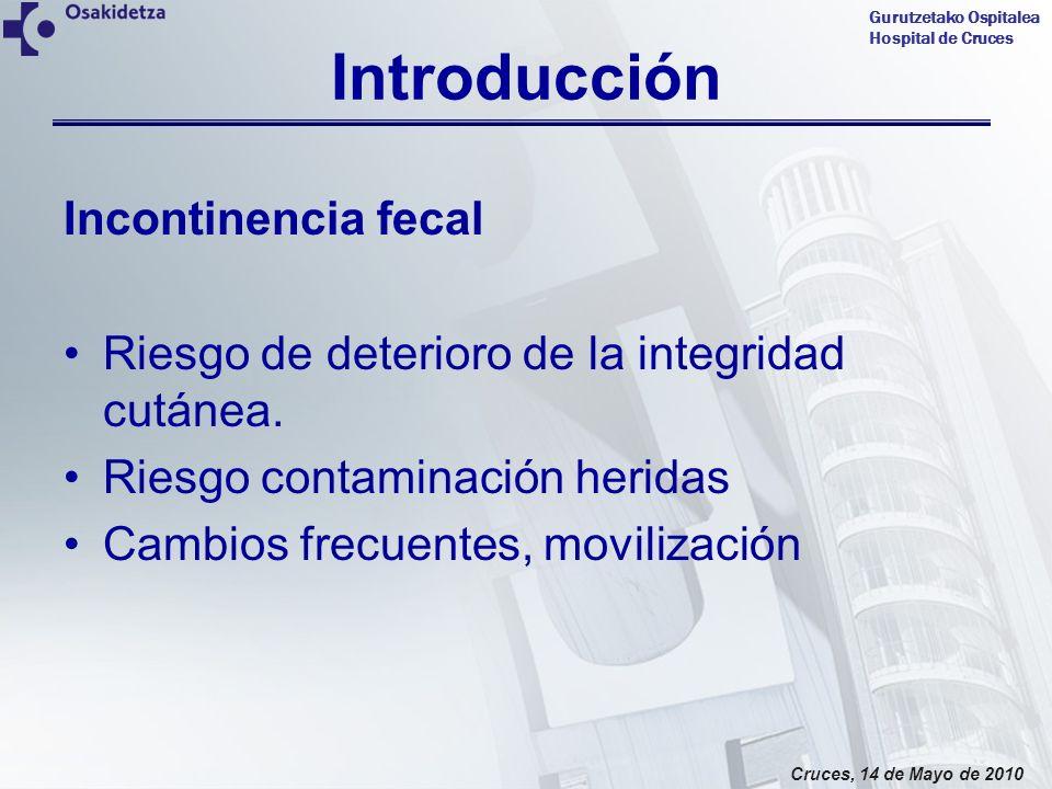 Gurutzetako Ospitalea Hospital de Cruces Cruces, 14 de Mayo de 2010 Introducción Incontinencia fecal Riesgo de deterioro de la integridad cutánea. Rie