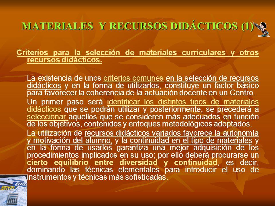MATERIALES Y RECURSOS DIDÁCTICOS (1) Criterios para la selección de materiales curriculares y otros recursos didácticos. La existencia de unos criteri