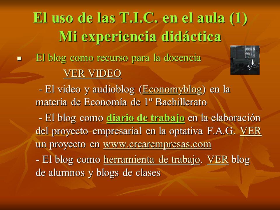 El uso de las T.I.C. en el aula (1) Mi experiencia didáctica El blog como recurso para la docencia El blog como recurso para la docencia VER VIDEO VER