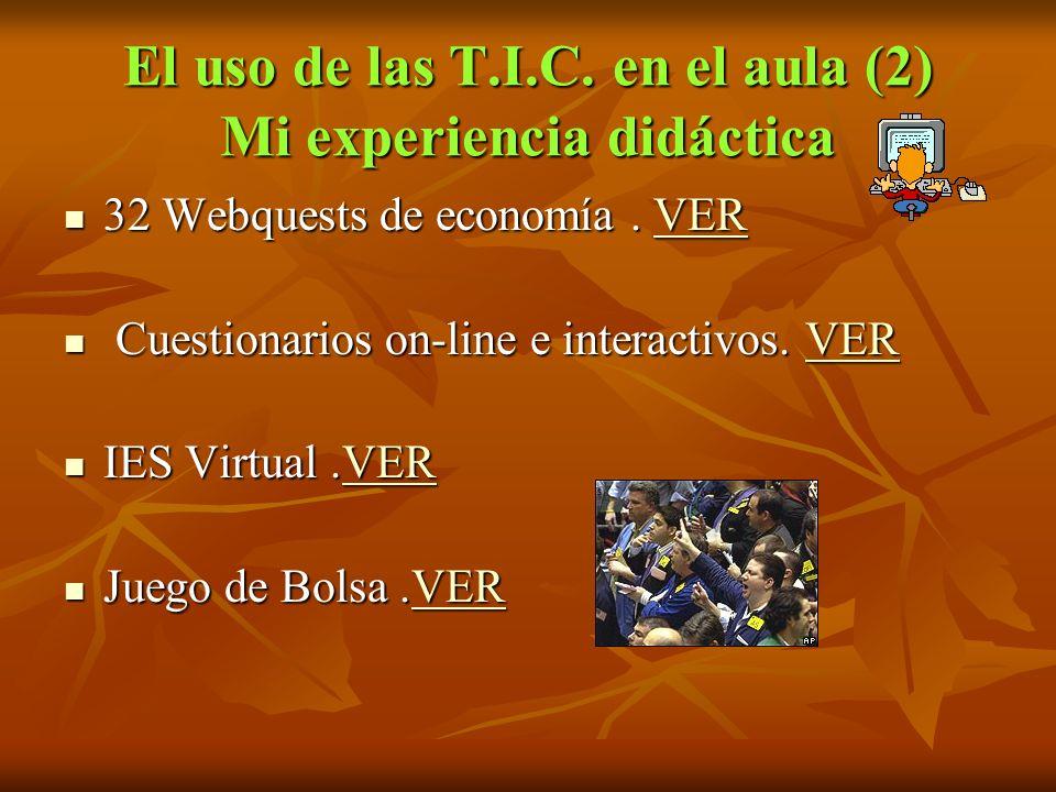 El uso de las T.I.C. en el aula (2) Mi experiencia didáctica 32 Webquests de economía. VER 32 Webquests de economía. VERVER Cuestionarios on-line e in