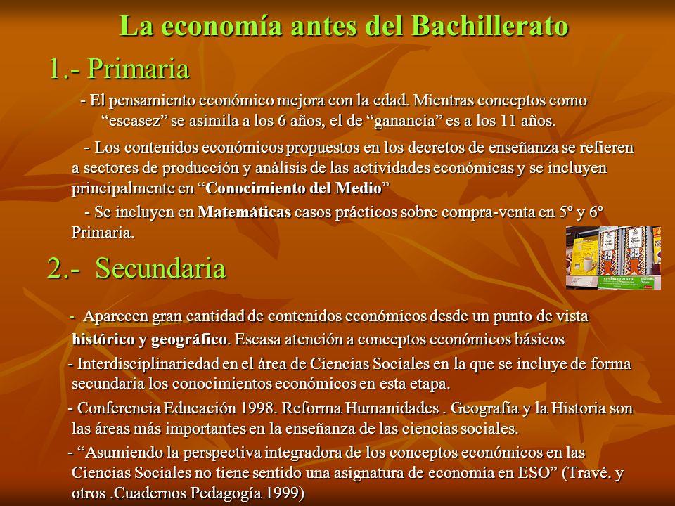 La economía antes del Bachillerato 1.- Primaria - El pensamiento económico mejora con la edad. Mientras conceptos como escasez se asimila a los 6 años