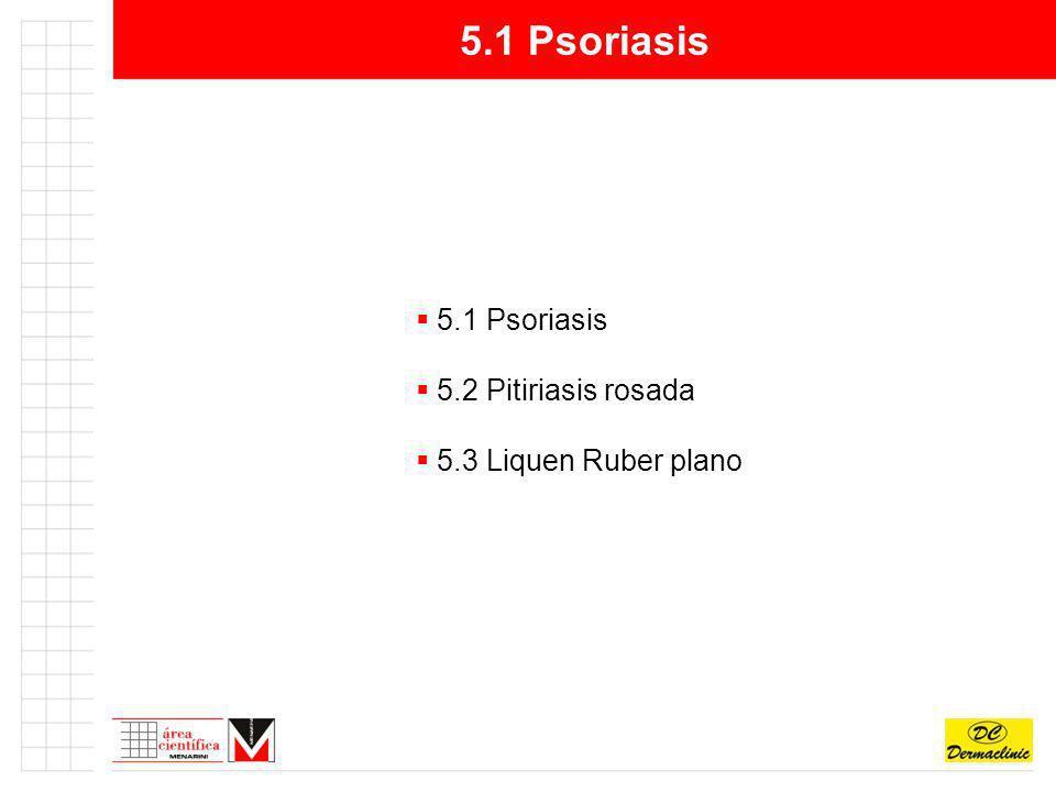 5.1 Psoriasis 5.2 Pitiriasis rosada 5.3 Liquen Ruber plano