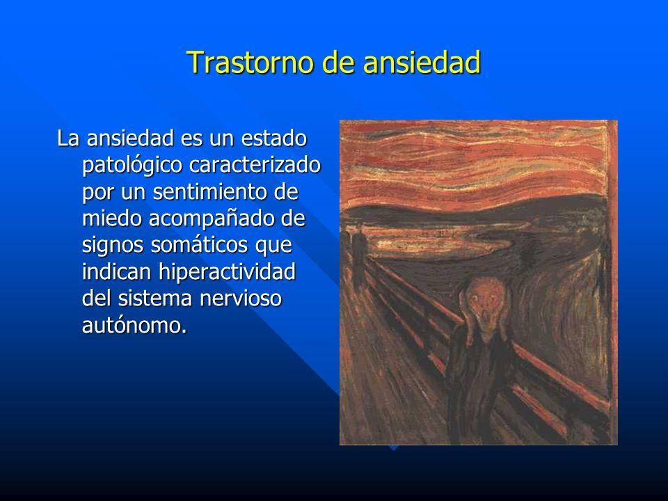 Trastorno de ansiedad La ansiedad es un estado patológico caracterizado por un sentimiento de miedo acompañado de signos somáticos que indican hiperac