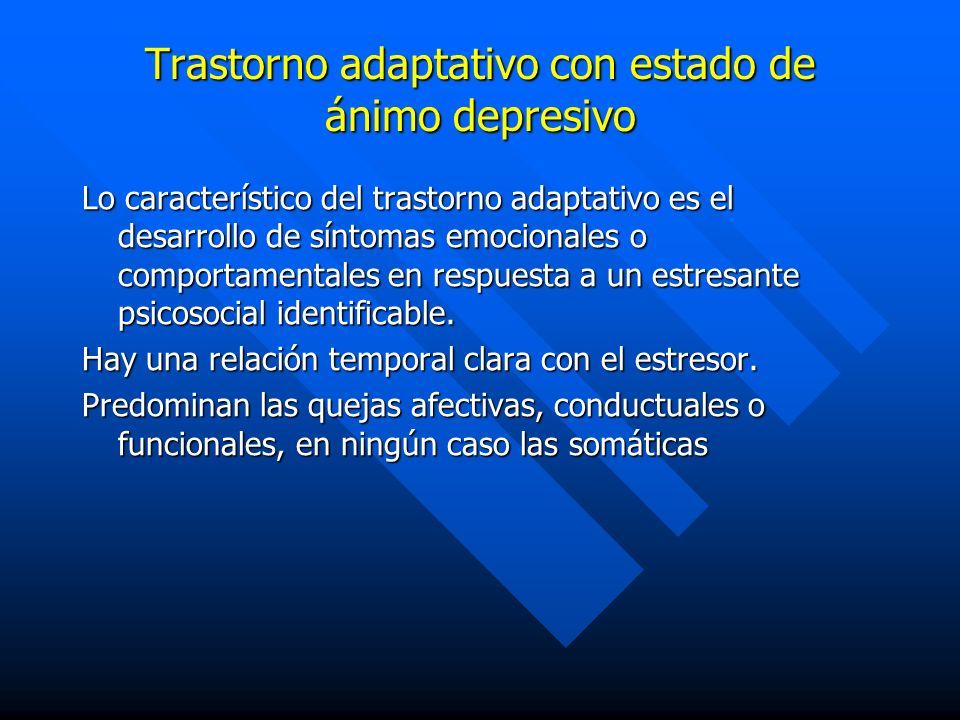 Trastorno adaptativo con estado de ánimo depresivo Lo característico del trastorno adaptativo es el desarrollo de síntomas emocionales o comportamenta